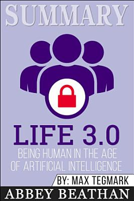 Summary of Life 3 0  Being Human in the Age of Artificial