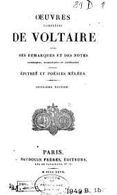 Oeuvres complètes de Voltaire avec des remarques et des notes historiques, scientifiques et littéraires ...: Építres et poésies mêlées. 1827