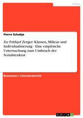 Zu: Frithjof Zerger: Klassen, Milieus und Individualisierung - Eine empirische Untersuchung zum Umbruch der Sozialstruktur