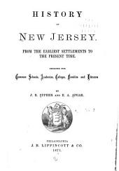 History of New Jersey: From the Earliest Settlements to the Present Time, Designed for Common Schools, Academies, Colleges, Families and Libraries