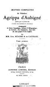 Introduction. Sa vie à ses enfants. Testament de Th. Agrippa d'Aubigné. Lettres. 1873
