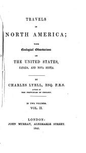 Travels in North America: With Geological Observations on the United States, Canada, and Nova Scotia, Volume 2