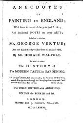 Anecdotes of Painting in England: With Some Account of the Principal Artists, and Incidental Notes on Other Arts, Volume 4