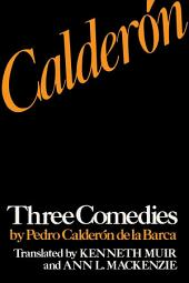 Calderón: Three Comedies by Pedro Calderón de la Barca
