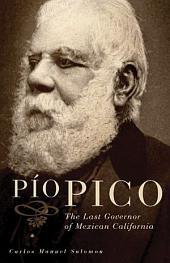 Pio Pico: The Last Governor of Mexican California