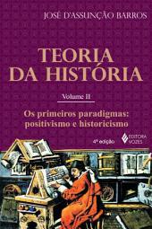 Teoria da História: Os primeiros paradigmas: positivismo e historicismo
