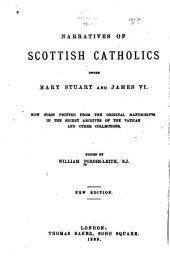 Narratives of Scottish Catholics Under Mary Stuart and James VI.: Now First Printed from the Original Manuscripts in the Secret Archives of the Vatican and Other Collections