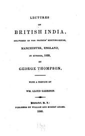 Lectures on British India: Delivered in the Friends' Meeting-house in Manchester, England, in October, 1839