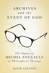 Archives and the Event of God: The Impact of Michel Foucault on Philosophical Theology