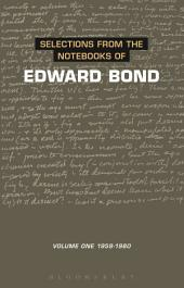 Selections from the Notebooks Of Edward Bond: Volume One 1959-1980