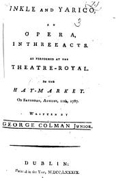 Inkle and Yarico: an opera; in three acts; as performed at the Theatres-Royal in Covent-Garden and the Hay-market ... A new edition