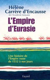 L'Empire d'Eurasie: Une histoire de l'Empire Russe de 1552 à nos jours