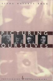 Picturing Ourselves: Photography and Autobiography