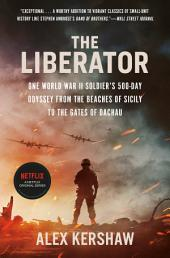 The Liberator: One World War II Soldier's 500-Day Odyssey from the Beaches of Sicily to theGates of Dachau