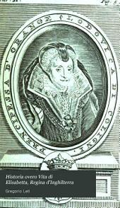 Historia overo Vita di Elisabetta, Regina d'Inghilterra: Detta per sopranome la comediante politica, Volume 2