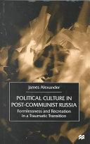 Political Culture in Post-Communist Russia