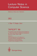 TAPSOFT '89. Proceedings of the International Joint Conference on Theory and Practice of Software Development Barcelona, Spain, March 13-17, 1989