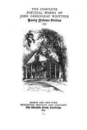 The Complete Poetical Works of John Greenleaf Whittier: Volume 3