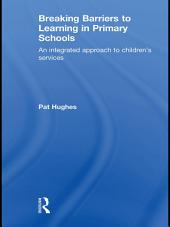 Breaking Barriers to Learning in Primary Schools: An Integrated Approach to Children's Services