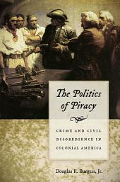 The Politics of Piracy: Crime and Civil Disobedience in Colonial America