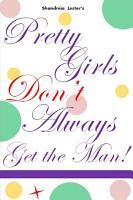 Pretty Girls Don t Always Get The Man PDF