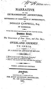 A Narrative of the Extraordinary Adventures and Sufferings by Shipwreck & Imprisonment, of Donald Campbell: Esq., of Barbreck: with the Singular Humours of His Tartar Guide, Hassan Artaz; Comprising the Occurrences of Four Years and Five Days, in an Overland Journey to India