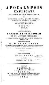 Apocalypsis explicata secundem sensum spiritualem: ubi revelantur arcana, quae ibi praedicta, et hactenus recondita fuerunt ...