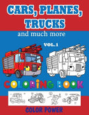 Cars, Planes, Trucks and Much More - Coloring BOOK - VOL. 1