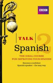 Talk Spanish 2 Enhanced eBook (with audio) - Learn Spanish with BBC Active: The bestselling way to improve your Spanish