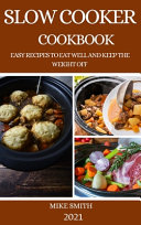 Slow Cooker Cookbook: Easy Recipes to Eat Well and Keep the Weight Off
