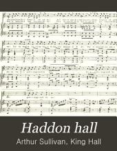 Haddon Hall: An Original Light English Opera in Three Acts