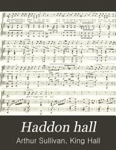 Haddon Hall: An Original Light English Opera in Three Acts