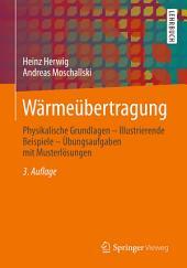 Wärmeübertragung: Physikalische Grundlagen - Illustrierende Beispiele - Übungsaufgaben mit Musterlösungen, Ausgabe 3