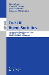 Trust in Agent Societies: 11th International Workshop, TRUST 2008, Estoril, Portugal, May 12 -13, 2008. Revised Selected and Invited Papers
