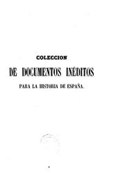 Colección de documentos inéditos para la historia de España: Volumen 34