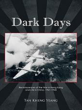Dark Days: Reminiscences of the War in Hong Kong and Life in China, 1941–1945