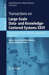 Transactions on Large-Scale Data- and Knowledge-Centered Systems XXVI: Special Issue on Data Warehousing and Knowledge Discovery