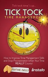 Tick Tock Time Management: How to Improve Time Management Skills and Stop Procrastination When Your Time REALLY Counts!