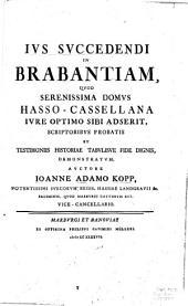 Ius succedendi in Brabantiam, quod serenissima domus Hasso-Cassellana iure optimo sibi adserit: scriptoribus probatis et testimoniis historiae tabulisue fide dignis, demonstratum