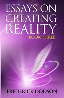 Essays on Creating Reality