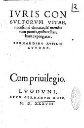 Iuris consultorum vitae, nouissimè elimatae, & mendis non paucis, quibus scatebant, repurgatae, Bernardino Rutilio autore