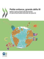 Petite enfance, grands défis III Boîte à outils pour une éducation et des structures d'accueil de qualité: Boîte à outils pour une éducation et des structures d'accueil de qualité