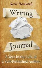Writing Journal  A Year in the Life of a Self Published Author PDF