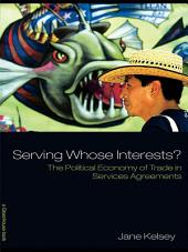 Serving Whose Interests?: The Political Economy of Trade in Services Agreements