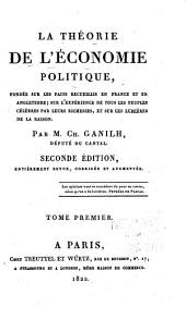 La théorie de l'économie politique: fondée sur les faits recueillis en France et en Angleterre, sur l'expérience de tous les peuples célèbres par leurs richesses, et sur les lumières de la raison, Volume1