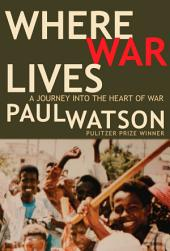 Where War Lives: A Journey into the Heart of War