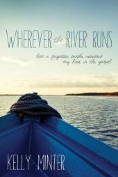 Wherever the River Runs: How a Forgotten People Renewed My Hope in the Gospel