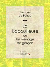 La Rabouilleuse ou Un ménage de garçon: Scènes de la vie de province