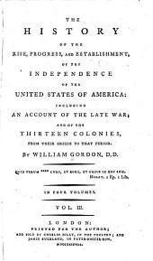 The History of the Rise, Progress, and Establishment, of the Independence of the United States of America: Including an Account of the Late War ; and of the Thirteen Colonies, from Their Origin to that Period, Volume 3