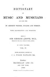 A Dictionary of Music and Musicians (A.D. 1450-1889): ...edited by Sir George Grove...with Appendix by J. A. Fuller Maitland...